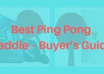 Best Ping Pong Paddle – Buyer's Guide